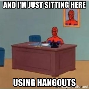 Spiderman Desk - And I'm just sitting here using hangouts