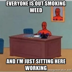 Spiderman Desk - EVERYONE IS OUT SMOKING WEED AND I'M JUST SITTING HERE WORKING