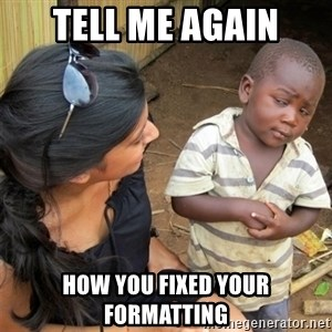 So You're Telling me - tell me again how you fixed your formatting