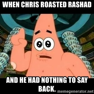 ugly barnacle patrick - When Chris roasted Rashad and he had nothing to say back.