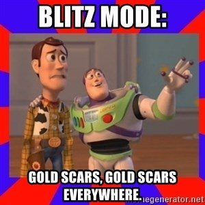Everywhere - Blitz Mode: Gold Scars, Gold Scars everywhere.
