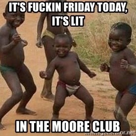 african children dancing - It'S FUCKIN FRIDAY TODAY, IT'S LIT IN THE MOORE CLUB