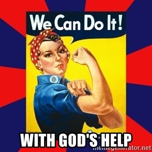 Rosie the Riveter - with God's help