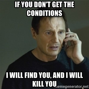 I don't know who you are... - if you don't get the conditions I will find you, and I will kill you