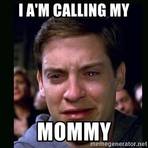 crying peter parker - I A'M CALLING MY MOMMY