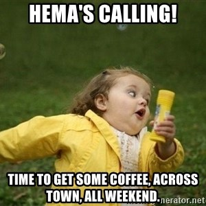 Little girl running away - Hema's Calling! Time to get some coffee, across town, all weekend.