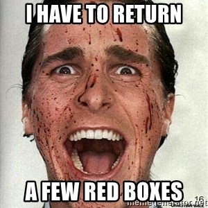 american psycho - I have to return A few red boxes