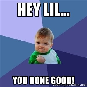 Success Kid - Hey Lil... you done good!