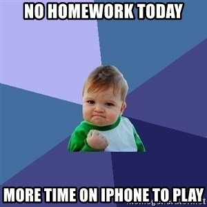 Success Kid - No homework today more time on iphone to play