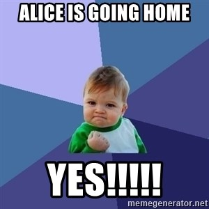 Success Kid - Alice is going home YES!!!!!