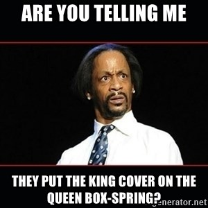 katt williams shocked - Are you telling me they put the king cover on the queen box-spring?