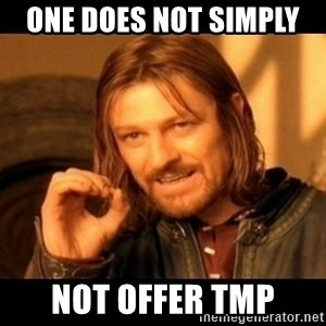 Does not simply walk into mordor Boromir  - One does not Simply  Not offer TMP