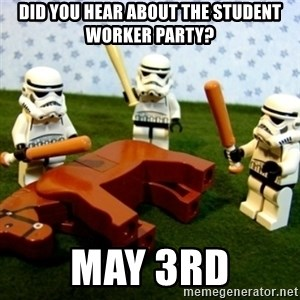 Beating a Dead Horse stormtrooper - Did you hear about the student worker party? May 3rd