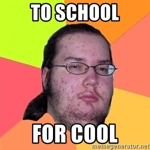 Butthurt Dweller - to school for cool