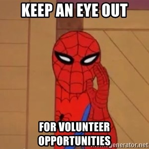 Spidermanwhisper - KEEP AN EYE OUT FOR VOLUNTEER OPPORTUNITIES