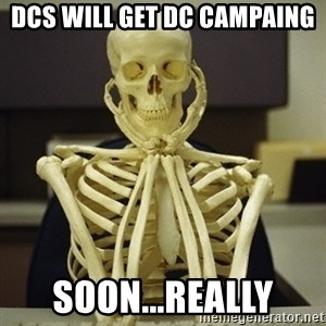 Skeleton waiting - DCS will get dc campaing soon...really