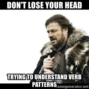 Winter is Coming - Don't lose your head Trying to understand verb patterns