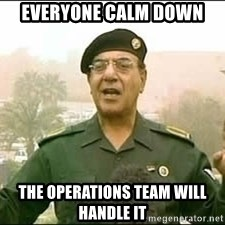 Baghdad Bob - Everyone Calm down The operations team will handle it