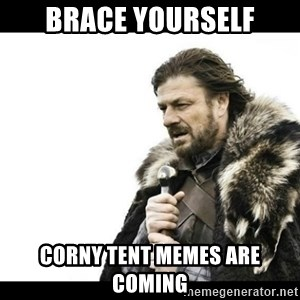 Winter is Coming - Brace yourself Corny tent memes are coming