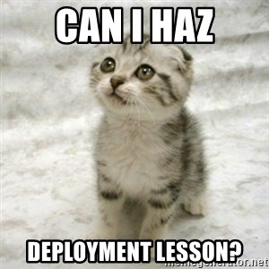 Can haz cat - can i haz deployment lesson?
