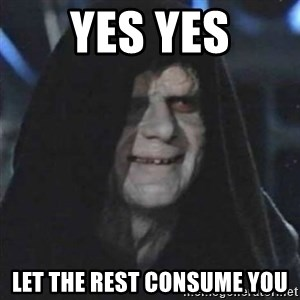Sith Lord - yes yes let the rest consume you