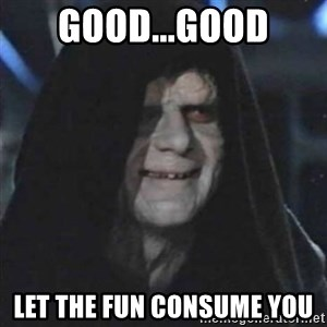 Sith Lord - good...good let the fun consume you