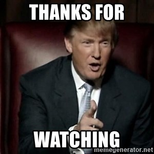 Donald Trump - thanks for watching