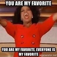 giving oprah - You are my Favorite You are my Favorite, everyone is my favorite