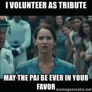 I volunteer as tribute Katniss - I Volunteer as Tribute May the PAI Be Ever in Your Favor