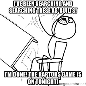 Desk Flip Rage Guy - I've Been Searching and Searching These As-Builts! I'm Done! The Raptors Game is on Tonight!