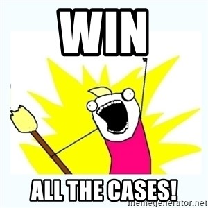 All the things - Win all the cases!
