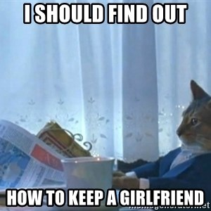 newspaper cat realization - i should find out how to keep a girlfriend