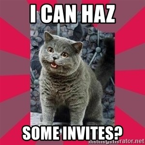 I can haz - I can haz Some invites?