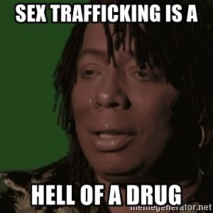 Rick James - Sex trafficking is a  Hell of a drug