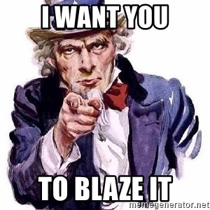 Uncle Sam Says - I want you To blaze it