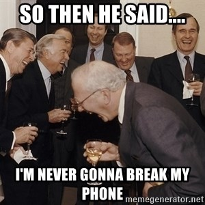 So Then I Said... - So then he Said.... I'm never gonna break my phone