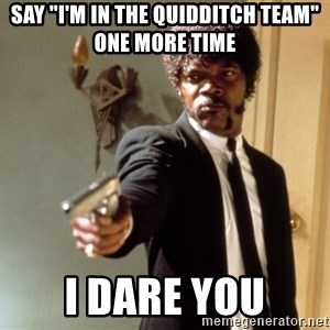 "Samuel L Jackson - Say ""I'm in the quidditch team"" one more time I dare you"
