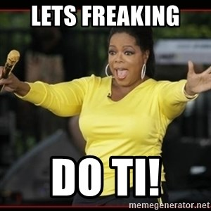 Overly-Excited Oprah!!!  - Lets freaking  do ti!