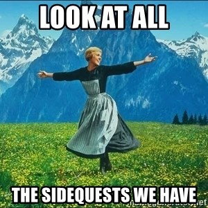 Look at all the things - Look at all the sidequests we have