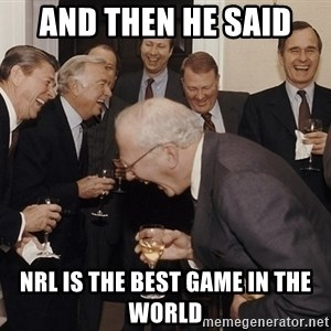 So Then I Said... - and then he said  NRL is the best game in the world