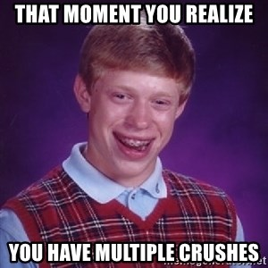 Bad Luck Brian - That moment you realize you have multiple crushes