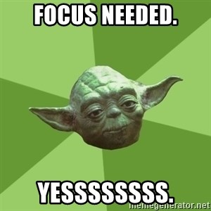 Advice Yoda Gives - Focus Needed. Yessssssss.