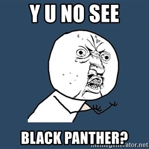 Y U No - y u no see black panther?