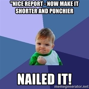 """Success Kid - """"Nice report - now make it shorter and punchier Nailed it!"""