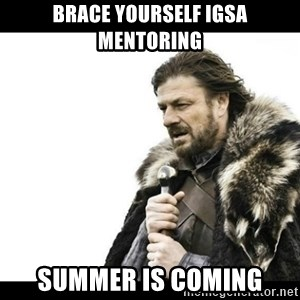 Winter is Coming - BRACE YOURSELF IGSA MENTORING SUMMER IS COMING
