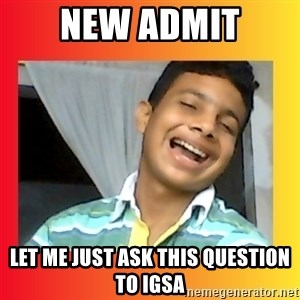 good luck martin(memes) - NEW ADMIT Let Me just ask this question to IGSA