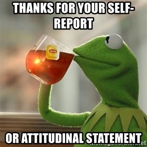 Kermit The Frog Drinking Tea - Thanks for your self-report      or attitudinal statement