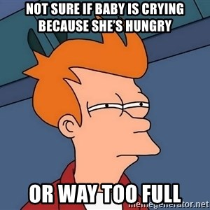 Futurama Fry - Not sure if baby is crying because she's hungry Or way too full