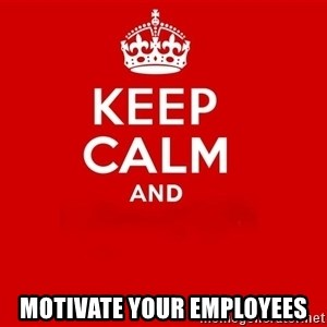 Keep Calm 2 - Motivate Your Employees