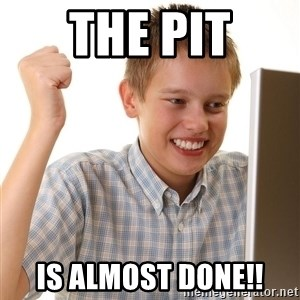 First Day on the internet kid - The pit Is almost done!!